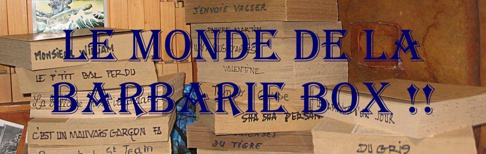 Le monde de la Barbarie Box.