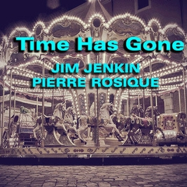 Jim Jenkin & Pierre Rosique Time has gone.jpg