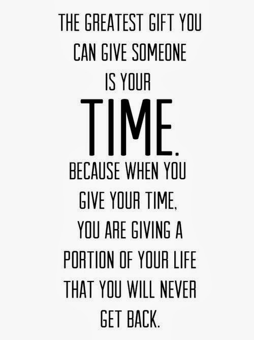 The greatest gift you can give someone is your time..jpg