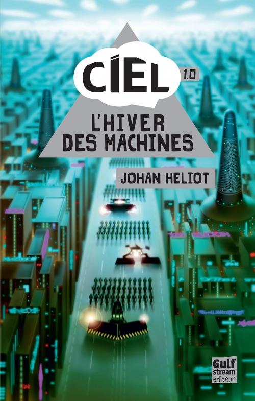 ciel-1.0-Lhiver-des-machines-johan-heliot-gulf-stream-editions-avis-critique.jpg