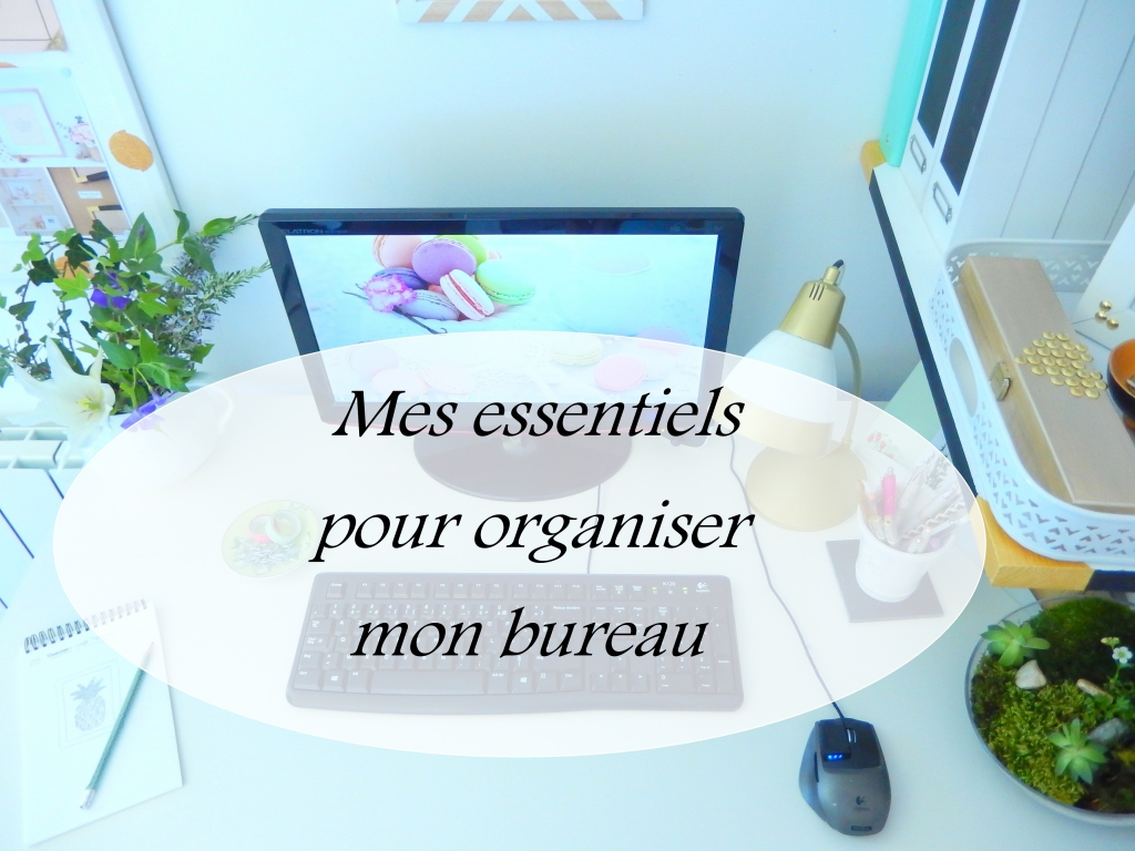 mes essentiels pour organiser mon bureau mon carnet d co diy organisation id es rangement. Black Bedroom Furniture Sets. Home Design Ideas