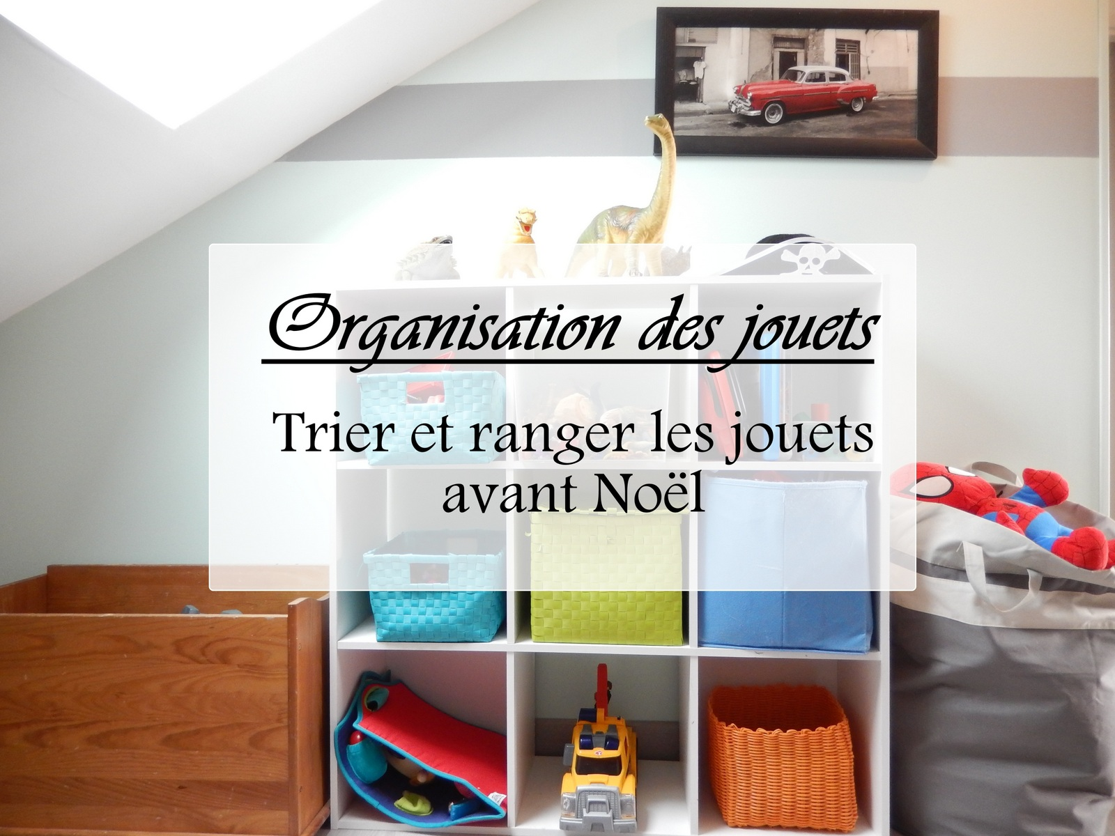 organisation des jouets trier et ranger les jouets avant no l mon carnet d co diy. Black Bedroom Furniture Sets. Home Design Ideas