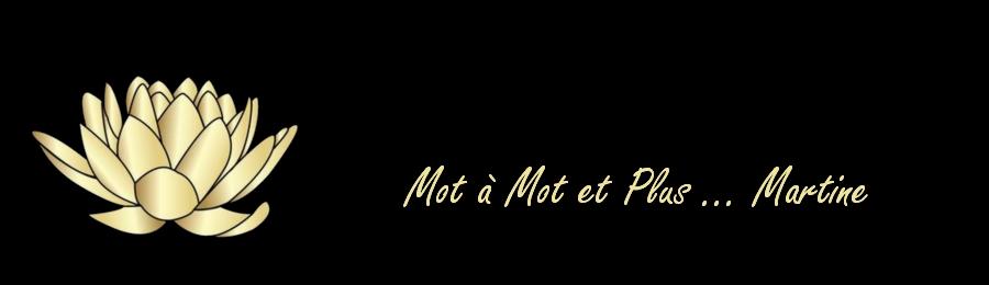 Coucou, Vous êtes sur Mot à Mot et Plus ... Martine