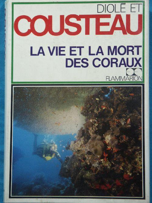 DIOLE et COUSTEAU: Vie et mort des coraux