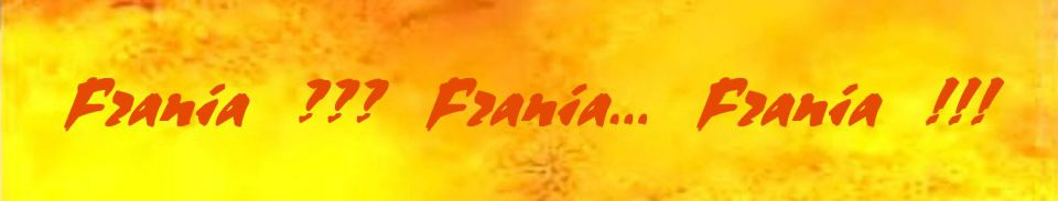 frania ??? frania... frania ! ! !