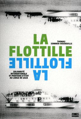 Récit de la Flottille 2010, paru en avril 2011, par Thomas Sommer