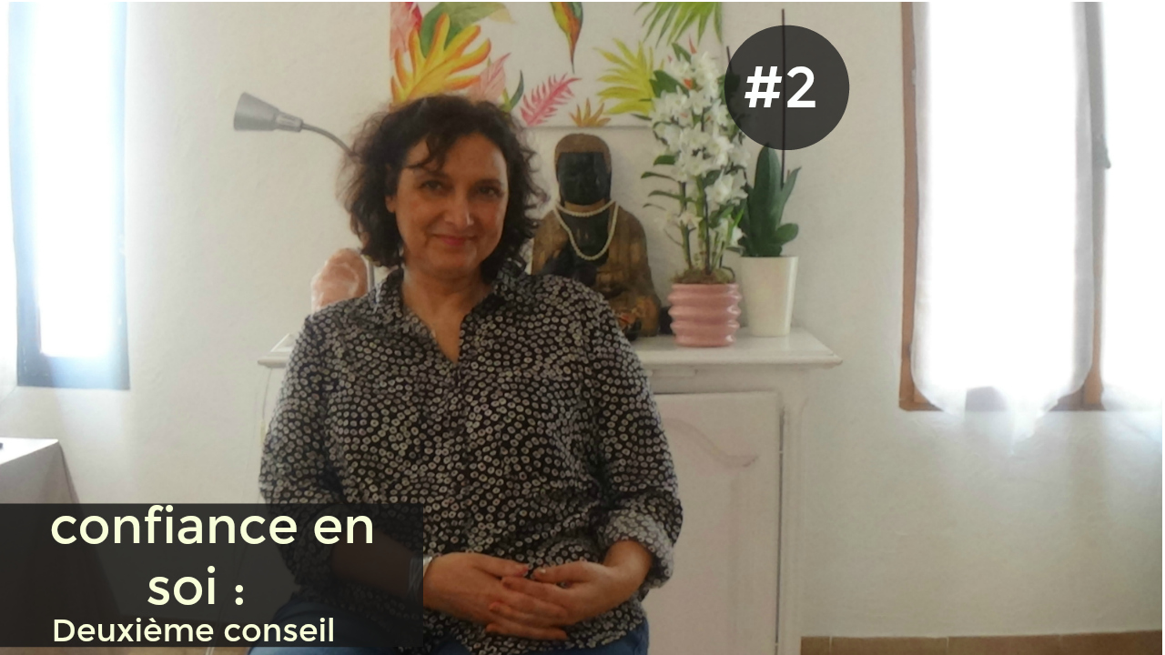 CONFIANCE EN SOI : 2ème conseil https://www.youtube.com/watch?v=0peWtSpa6Yk