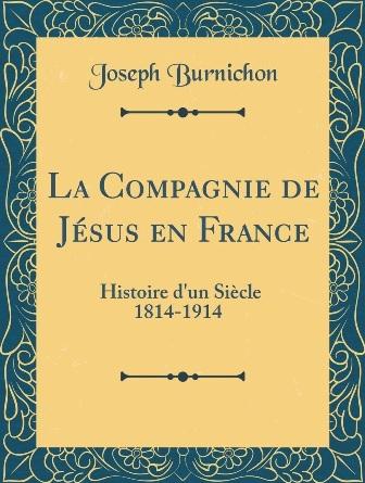 Joseph Burnichon - La Compagnie de Jésus en France  histoire d'un siècle 1814-1914.jpg
