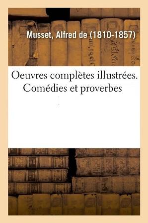 Alfred de Musset - Oeuvres complètes illustrées. Comédies et proverbes.jpg