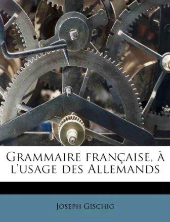 Joseph Gischig - Grammaire française à l'usage des Allemands.jpg
