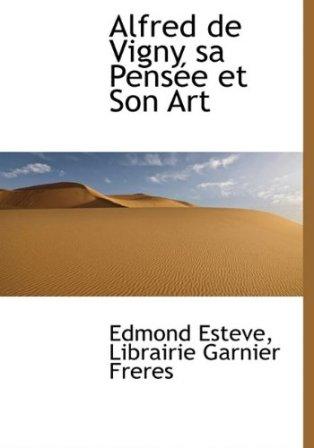 Edmond Estève - Alfred de Vigny ; sa pensée et son art (2).jpg