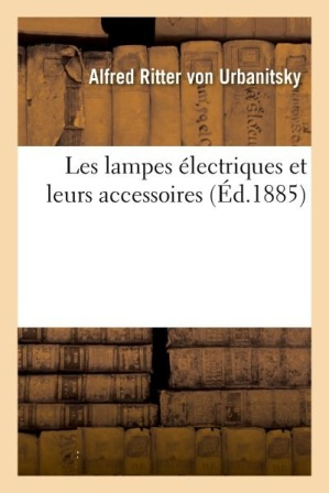Alfred d'Urbanitzky - Les lampes électriques et leurs accessoires.jpg