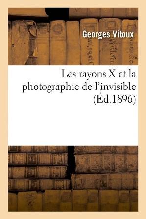 Georges Vitoux - Les rayons X et la photographie de l'invisible.jpg