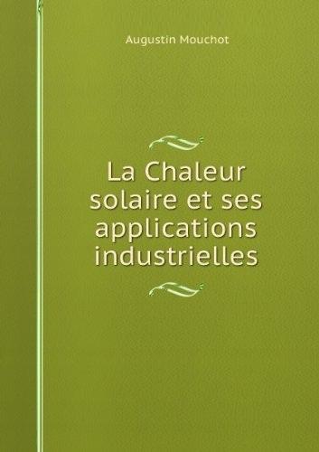 Augustin Mouchot - La Chaleur solaire et ses applications industrielles.jpg