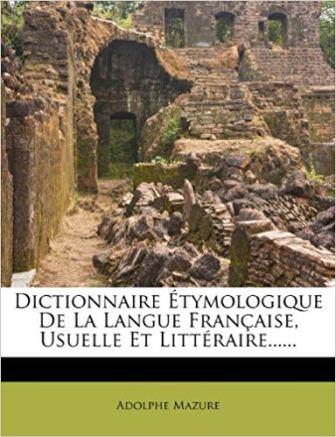 Adolphe Mazure - Dictionnaire étymologique de la langue française.jpg