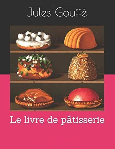 Jules Gouffé - Le livre de pâtisserie.jpg