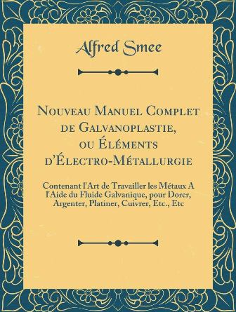 Nouveau manuel complet de galvanoplastie - Alfred Smee.jpg