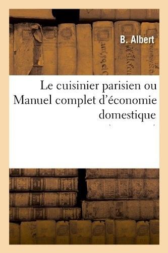 B. Albert - Le cuisinier parisien ou manuel complet d'économie domestique .jpg