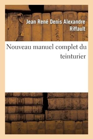 Nouveau manuel complet du teinturier De Alexandre Riffault.jpg