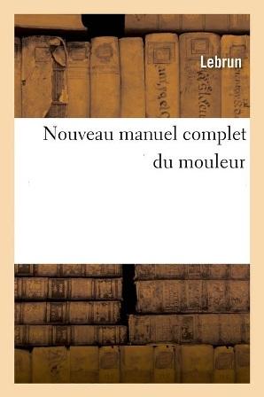 Lebrun D. Magnier - Nouveau manuel complet du mouleur.jpg