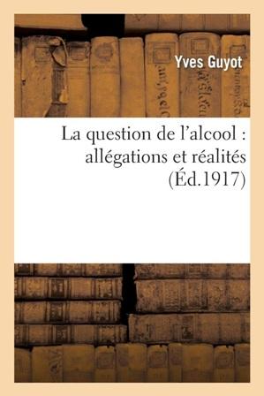 Yves Guyot - Question de l'alcool  allégations et réalités.jpg