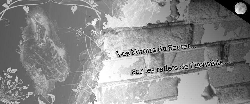 Les Miroirs du Secret...