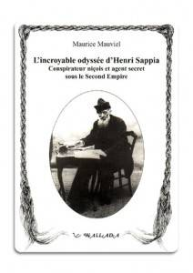L'incroyable odyssée d'Henri Sappia Conspirateur niçois et agent secret sous le Second Empire..jpg