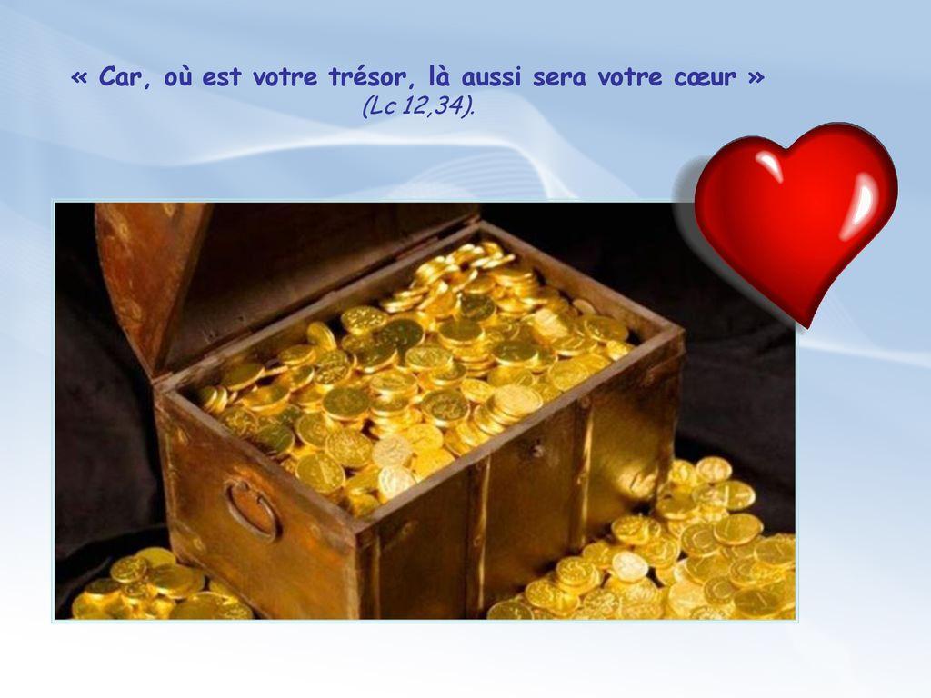 «+Car,+où+est+votre+trésor,+là+aussi+sera+votre+cœur+»+(Lc+12,34)