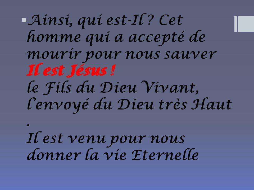 Ainsi+qui+est-Il+Cet+homme+qui+a+accepté+de+mourir+pour+nous+sauver+Il+est+Jésus+!+le+Fils+du+Dieu+Vivant+l%u2019envoyé+du+Dieu+très+Haut+.+Il+est+venu+pour+nous+donner+la+vie+Eternelle.jpg