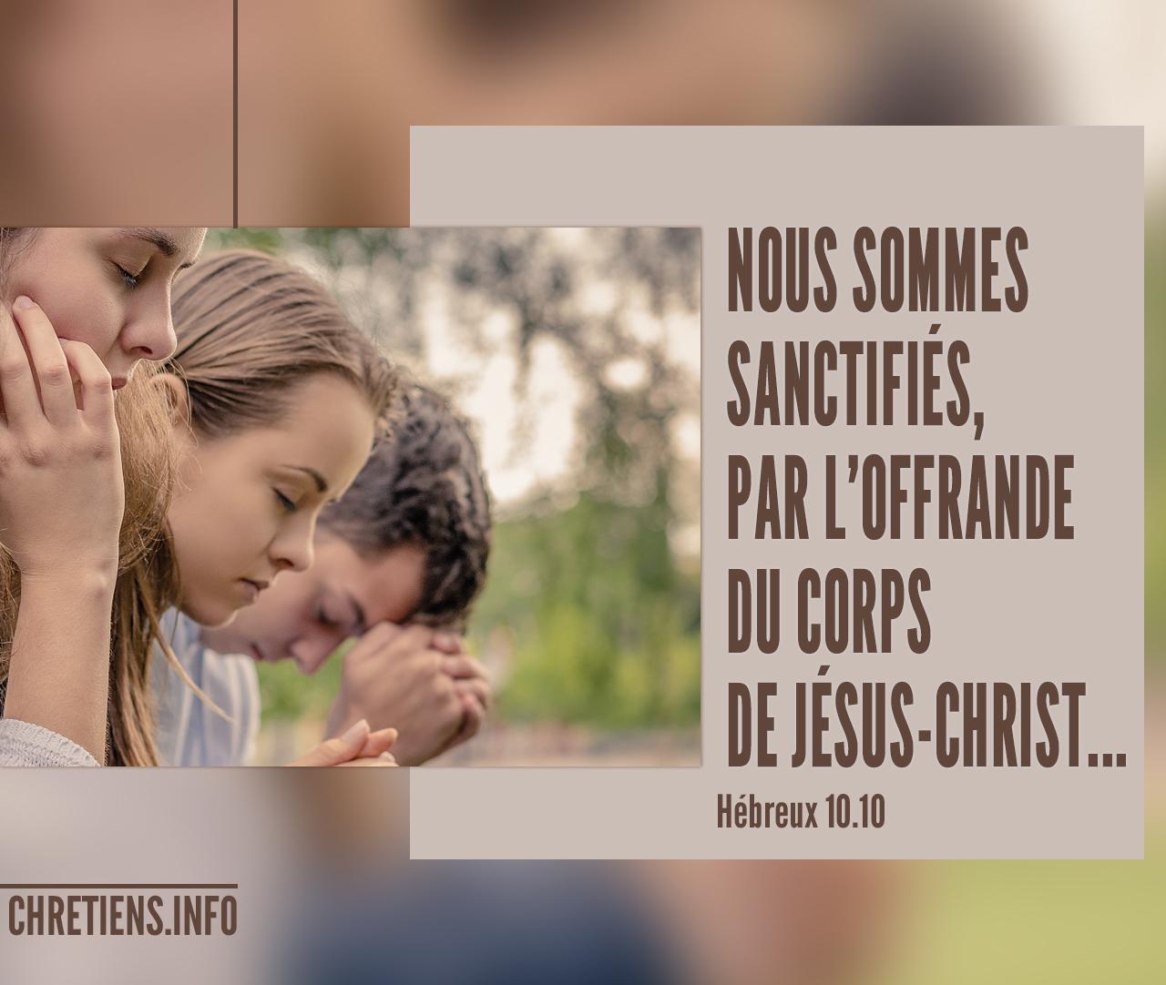 cest-en-vertu-de-cette-volonte-que-nous-sommes-sanctifies-par-loffrande-du-corps-de-jesus-christ-une-fois-pour-toutes-hebreux-1010