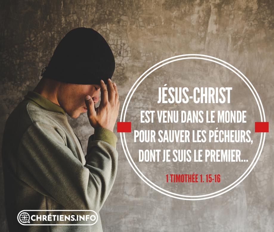 cest-une-parole-certaine-et-entierement-digne-detre-recue-que-jesus-christ-est-venu-dans-le-monde-pour-sauver-les-pecheurs-dont-je-suis-le-premier-1-timothee-115