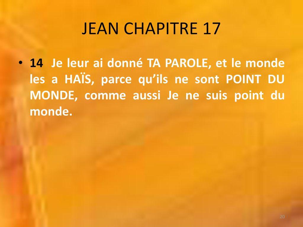 JEAN+CHAPITRE+Je+leur+ai+donné+TA+PAROLE,+et+le+monde+les+a+HAÏS,+parce+qu%u2019ils+ne+sont+POINT+DU+MONDE,+comme+aussi+Je+ne+suis+point+du+monde