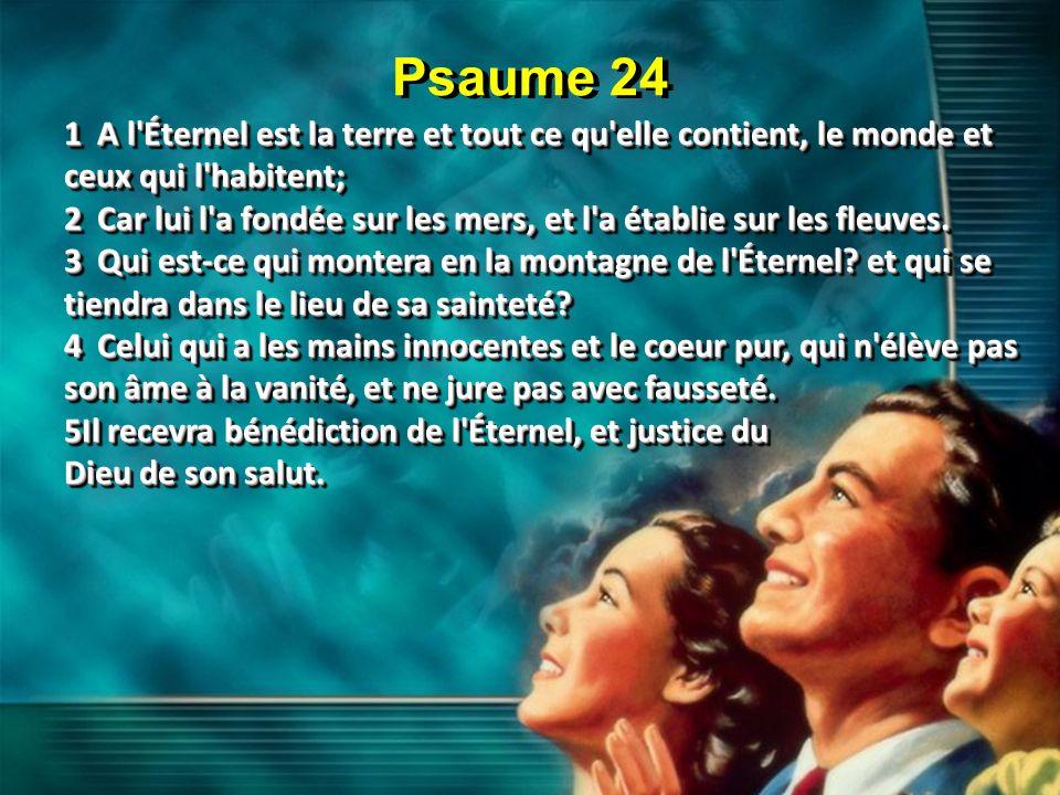 Psaume+24+1+A+l+Éternel+est+la+terre+et+tout+ce+qu+elle+contient,+le+monde+et+ceux+qui+l+habitent;