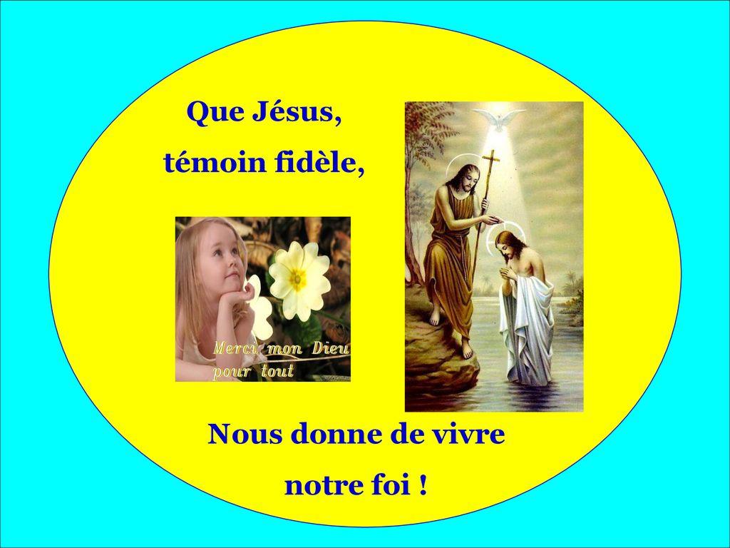 Que+Jésus,+témoin+fidèle,+Nous+donne+de+vivre+notre+foi+!