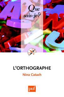 Que sais-je l'orthographe de Nina Catach 2011 PUF.jpg