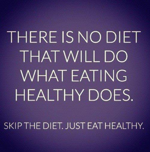there will be no  diet that will do what eating healthy does.jpg