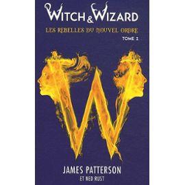 witch-wizard-tome-2-les-rebelles-du-nouvel-ordre-de-james-patterson-913287866_ML.jpg