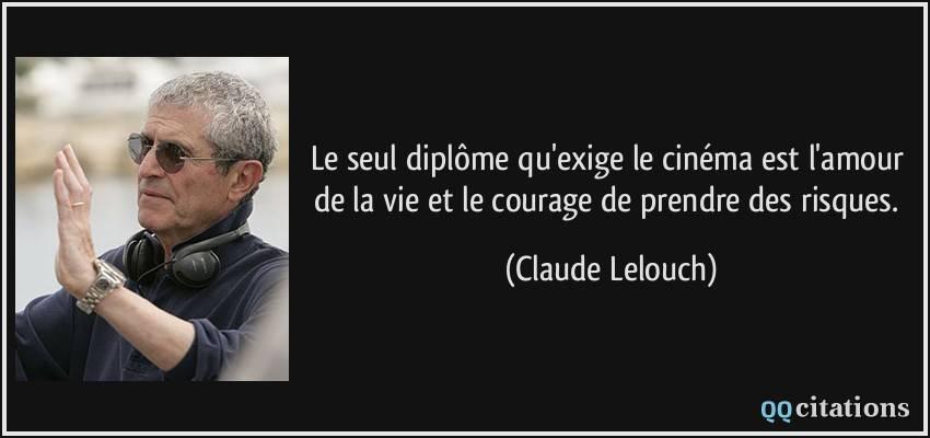 quote-le-seul-diplome-qu-exige-le-cinema-est-l-amour-de-la-vie-et-le-courage-de-prendre-des-risques-claude-lelouch-162156.jpg