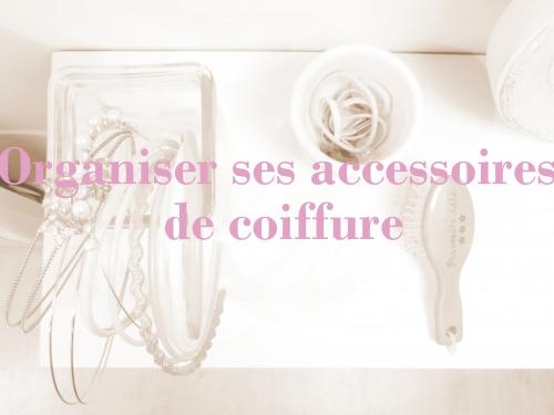 Organiser ses accessoires de coiffure. www.mon-carnet-deco.com