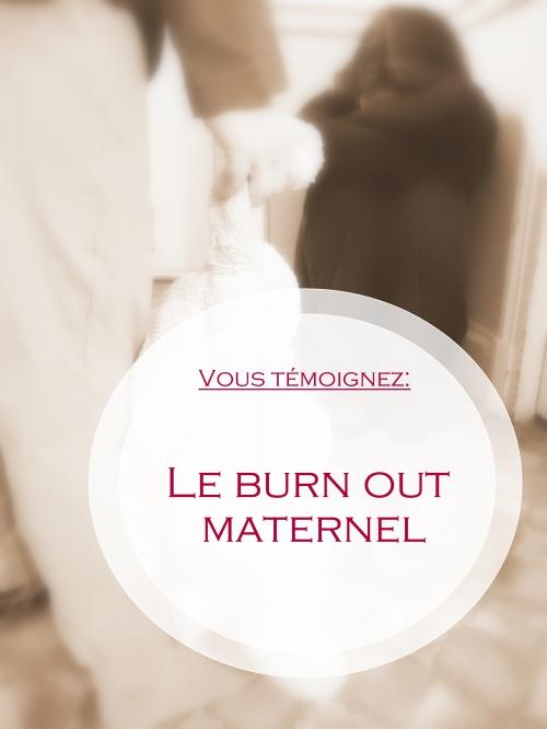 Témoignage burn out, épuisement maternel