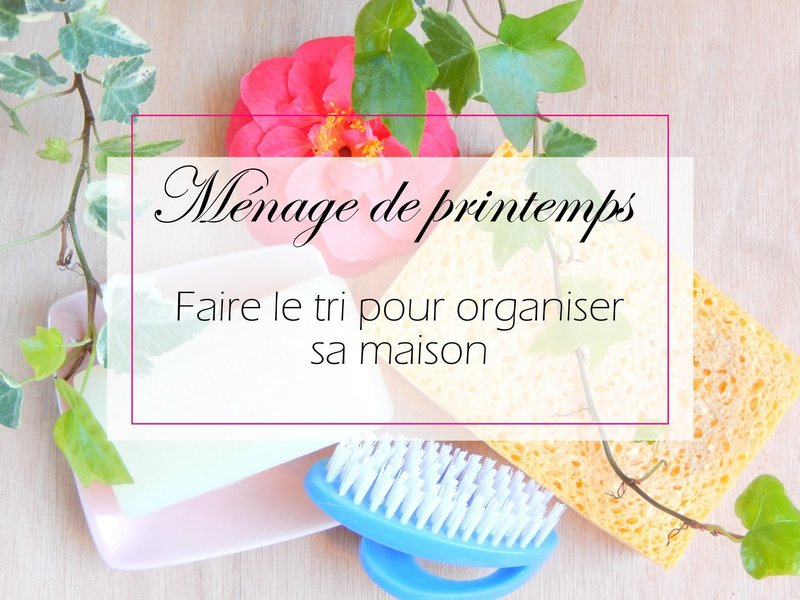 menage de printemps tri et organsation de la maison