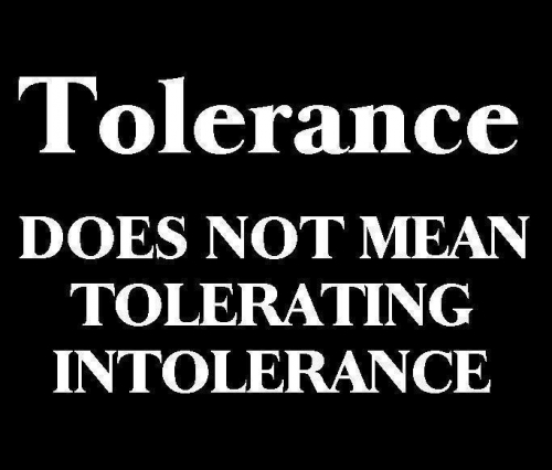 tolerance-does-not-mean-tolerating-intolerance.jpg