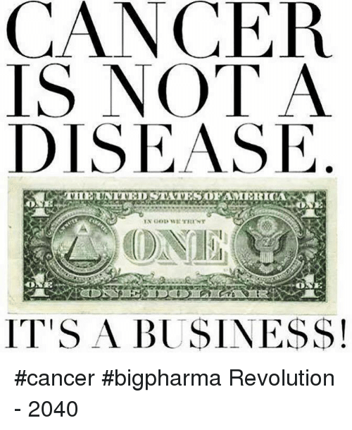 cancer-is-not-a-disease-its-a-business-cancer-bigpharma-5429799.png