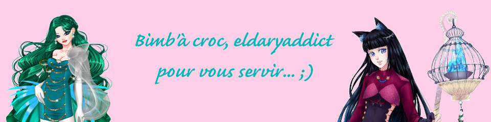 Bimb' à Croc, Eldaryaddict !