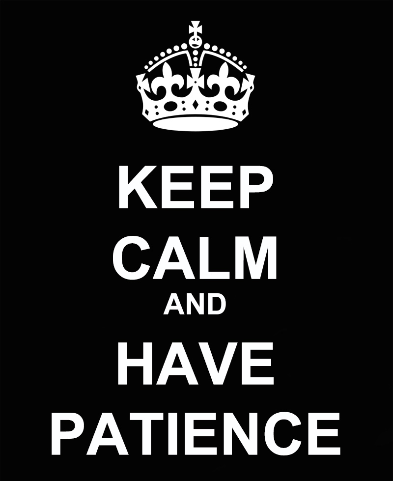 KEEP-CALM-AND-HAVE-PATIENCE-03-25-13.jpg