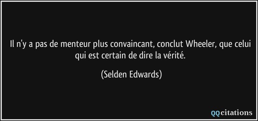 quote-il-n-y-a-pas-de-menteur-plus-convaincant-conclut-wheeler-que-celui-qui-est-certain-de-dire-la-selden-edwards-181500.jpg