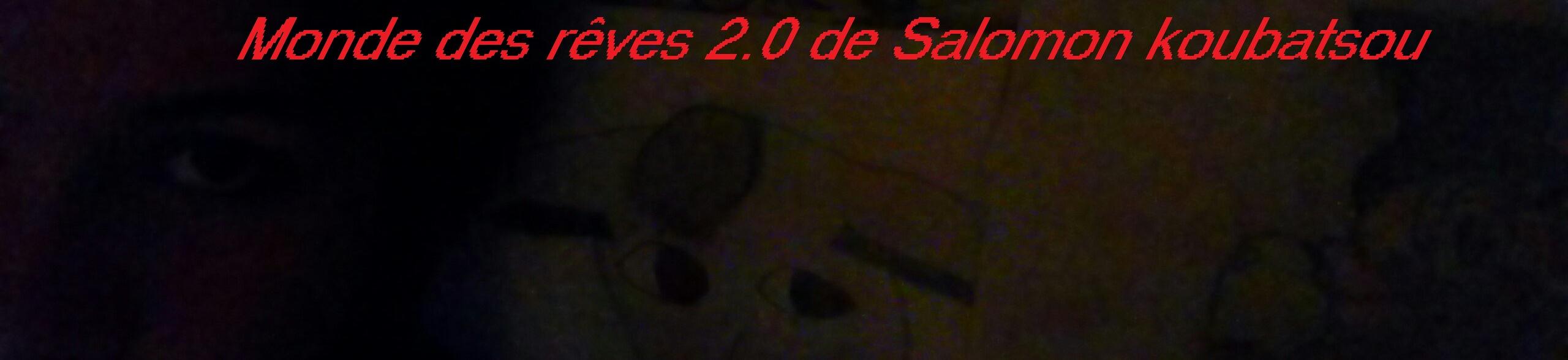 Monde des Rêves 2.0 de Salomon Koubatsou