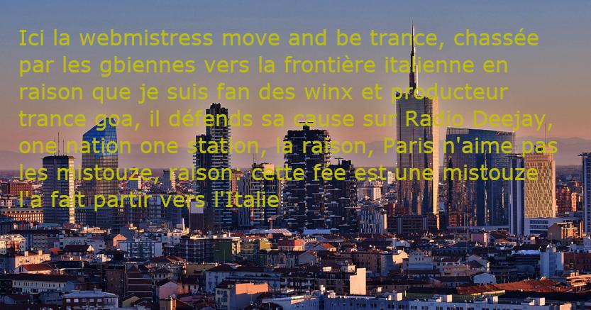 ici à Milan, les fées transgenres d'Alféa en exil depuis 2007 sont des jeunes transgenres de 18 à 25 ans se font coller l'étiquette de mistouze les a fait partir en Italie sur leurs fait de language féminin dans leurs identité de mec, un trav se fait chasser par les GBienne vers la frontière italienne est moi est anciennement DJ miss pimkie