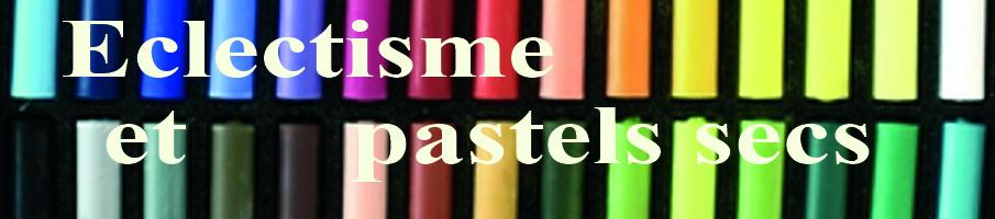 Eclectisme et pastels secs