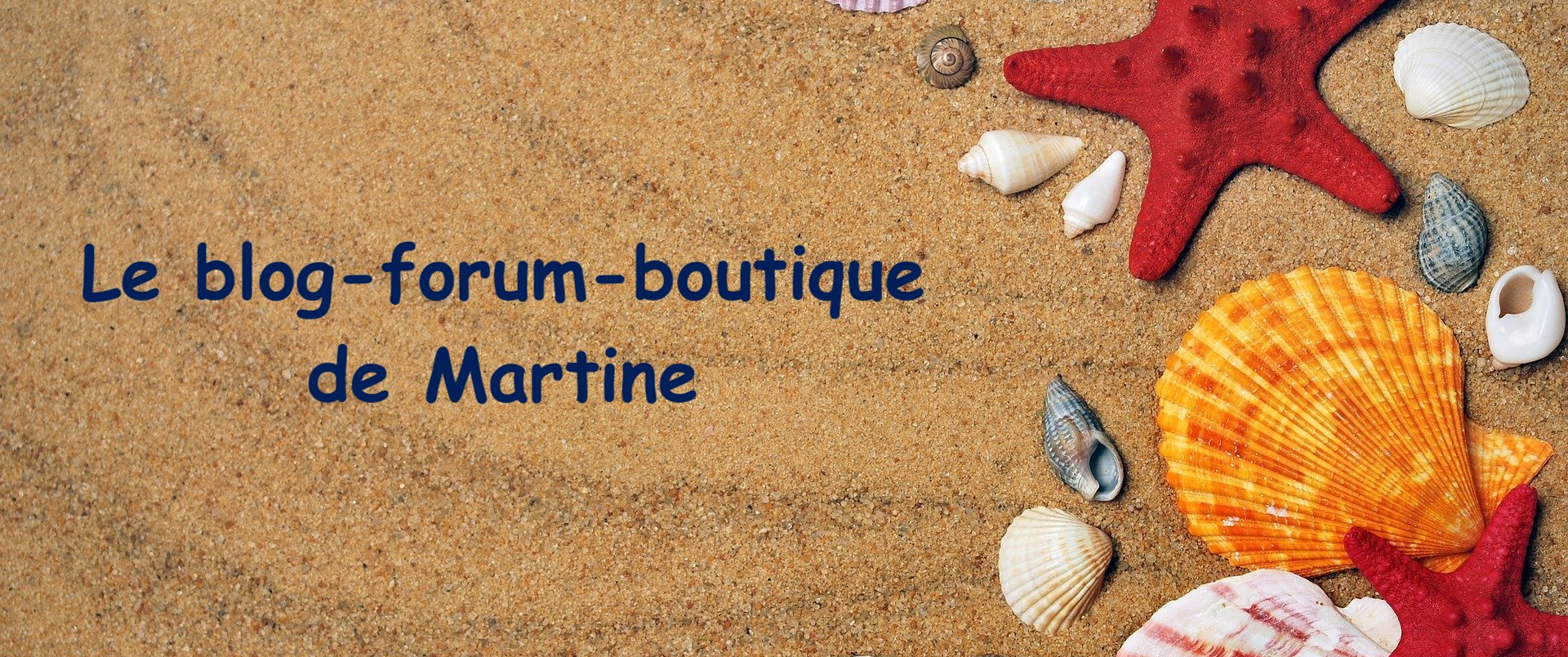 Le blog-forum-boutique de Martine